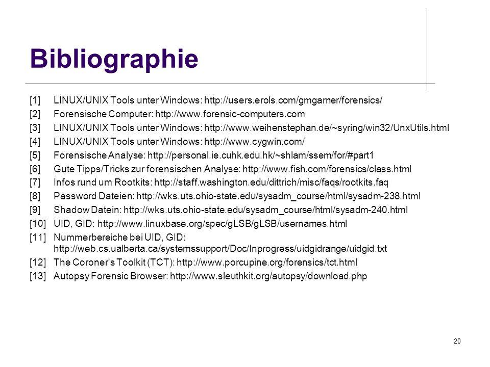Bibliographie [1] LINUX/UNIX Tools unter Windows: http://users.erols.com/gmgarner/forensics/